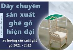 Dây chuyền sản xuất ghế gỗ hiện đại xu hướng nội thất đẹp 2022